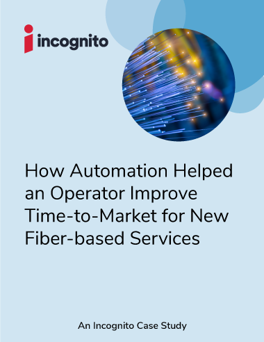 Incognito_Case Study_How-Automation-Helped-an-Operator-Improve-Time-to-Market-for-New-Fiber-based-Services