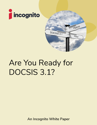 Incognito_WhitePaper_Are-you-ready-for-docsis-3.1