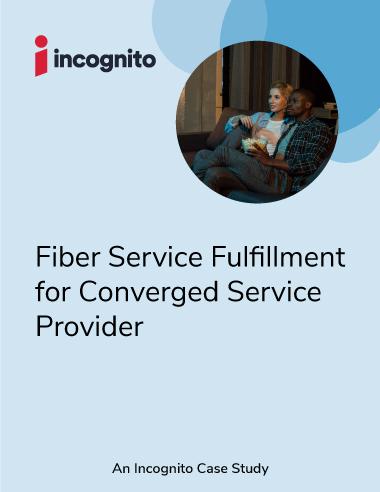 Incognito_Case Study_fiber-service-fulfillment-for-converged-service-provider