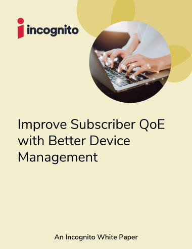 Incognito_WhitePaper_Improve-QoE-with-better-device-management
