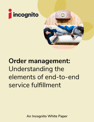 Incognito_White Paper_order-management-understanding-the-elelements-of-end-to-end-service-fullfilment-COVER